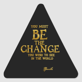 Be The Change - Gandhi Inspirational Action Quote Triangle Sticker