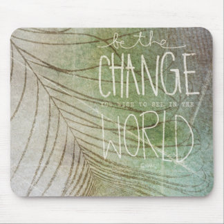 Be The Change- Ghandi quote Mouse Pad
