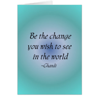 Be the change...  notecard