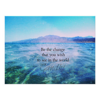 Be the change that you wish to see in the world poster