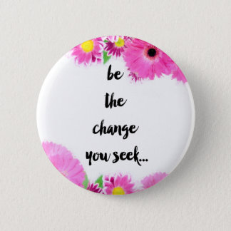 Be the change you seek 2 inch round button