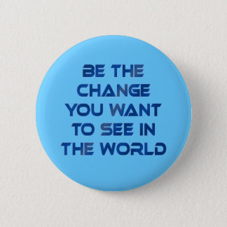 Be the Change You Want to See in the World 2 Inch Round Button