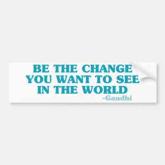 Be the Change You Want to See in the World Bumper Sticker