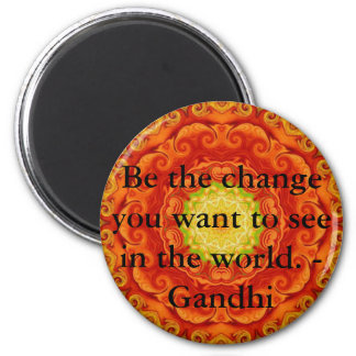 Be the change you want to see in the world. Gandi 2 Inch Round Magnet