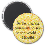 Be the change you want to see in the world. Gandi Magnets