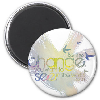 Be the Change you want to See in the World Magnet