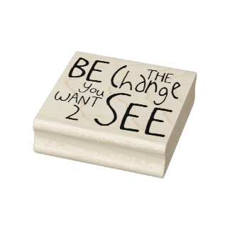 """""""Be The Change You Want To See"""" Rubber Art Stamp"""