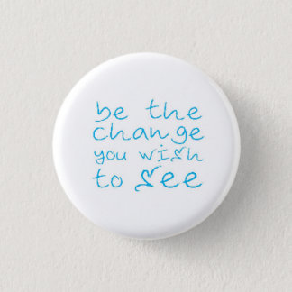 be the change you wish to see 1 inch round button