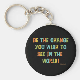 Be The Change You Wish To See Basic Round Button Keychain