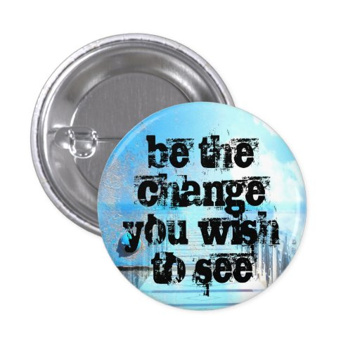 be the change you wish to see buttons