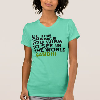 Be The Change You Wish To See In The World Gandhi T-Shirt