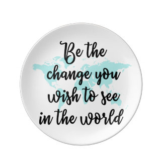 Be the change you wish to see in the world Plate Porcelain Plate