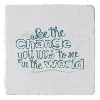 Be the Change You Wish to See in the World Trivet