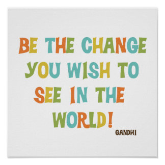 Be The Change You Wish To See Poster