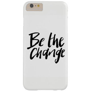 """BE the CHANGEs"" mobile phone covering Barely There iPhone 6 Plus Case"
