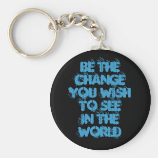 Be The ChangeYou Wish To SeeIn The World Basic Round Button Keychain
