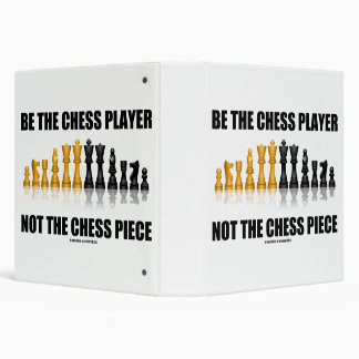 Be The Chess Player Not The Chess Piece Geek Humor 3 Ring Binder