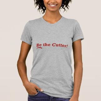 Be the Cutter T-Shirt