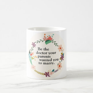 Be the Doctor Quote Mug