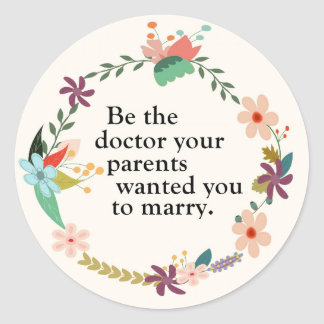 """""""Be the doctor... wanted you to marry"""" Sticker"""