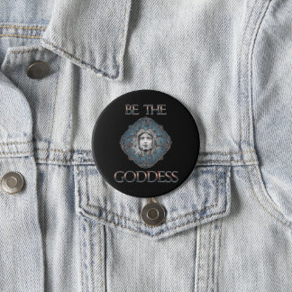 Be The Goddess 3 Inch Round Button