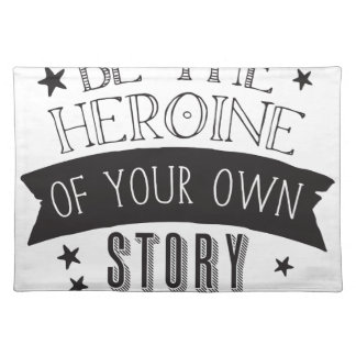 be the heroine of your own story placemat