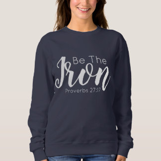 """Be The Iron"" Inspirational Sweatshirt"