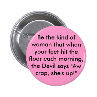 Be the kind of woman that when your feet hit th... 2 inch round button