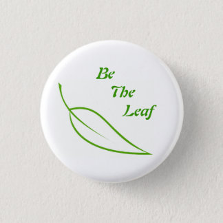 Be The Leaf 1 Inch Round Button