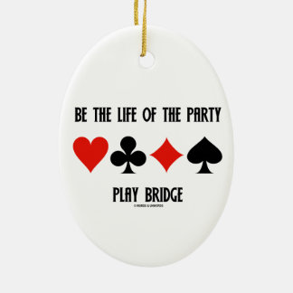 Be The Life Of The Party Play Bridge (Card Suits) Ceramic Ornament