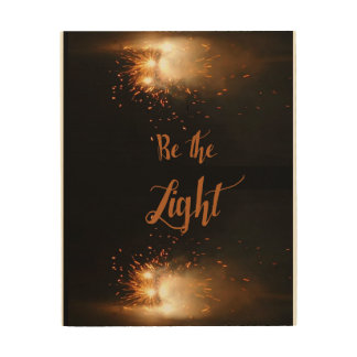 Be The Light - Wall Poster Wood Prints