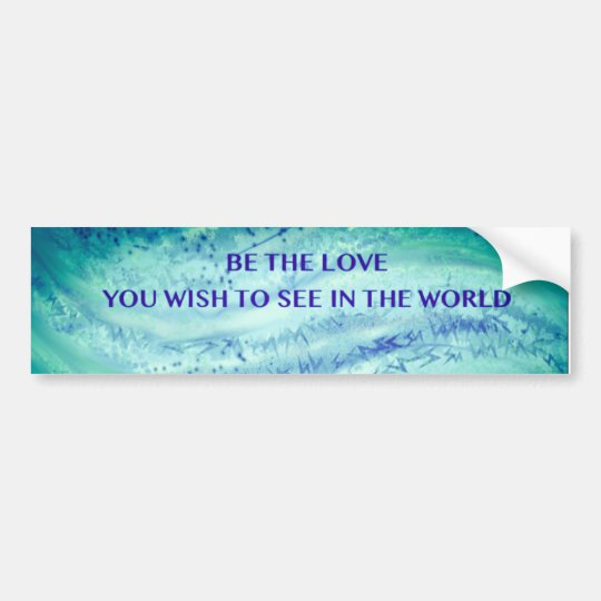 Be the Love Bumper Sticker Water Colours