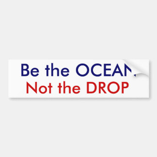 Be the OCEAN, Not the DROP Bumper Sticker