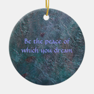 Be the peace of which you dream ceramic ornament