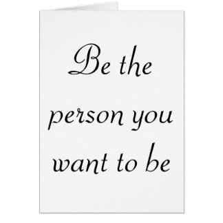 Be the person you want to be-greeting cards