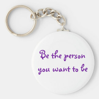 Be the person you want to be-keychain basic round button keychain