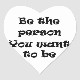 Be the person you want to be-sticker heart sticker