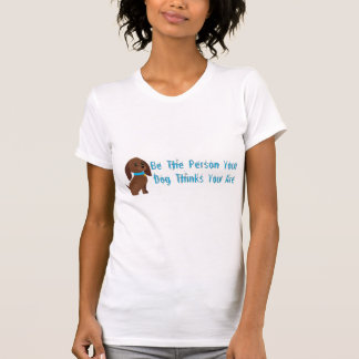 Be The Person Your Dg Thinks You Are T-Shirt