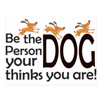 Be the Person your Dog thinks you are! Postcard