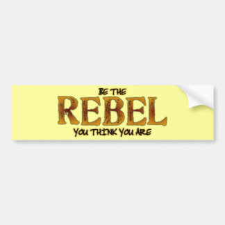 Be The Rebel You Think You Are Bumper Stickers