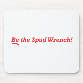 Be the Spud Wrench Mouse Pad