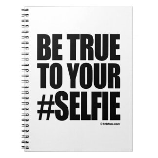 BE TRUE TO YOUR SELFIE SPIRAL NOTEBOOK