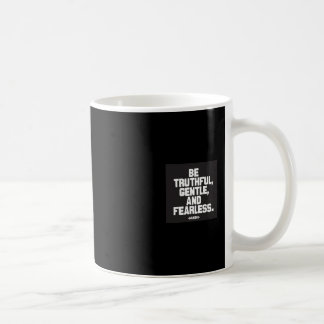 Be truthful, gentle and fearless coffee mug