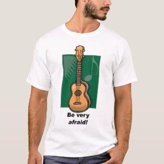 Be very afraid! (Ukulele) T-Shirt