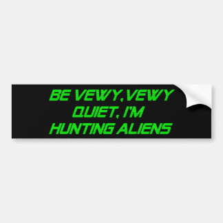 Be Vewy, Vewy Quiet, I'm Hunting Aliens Bumper Sticker