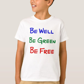 Be Well. Be Green. Be Free. T-Shirt