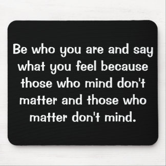 Be who you are and say what you feel because.... mouse pad