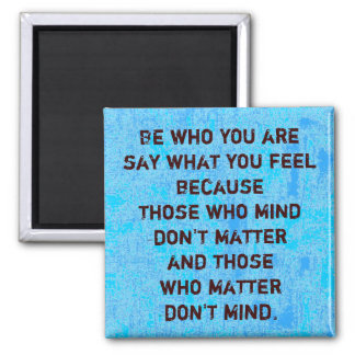 BE WHO YOU ARE ~ Magnet Truism