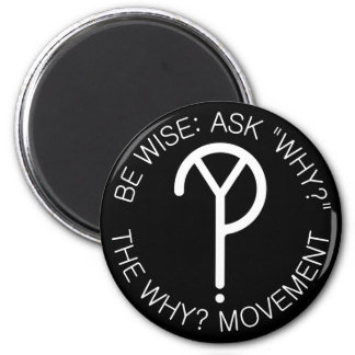 Be Wise Ask Why Magnet- White Letters Magnet