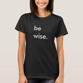 Be Wise Ladies Black T-Shirt